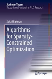 Algorithms for Sparsity-Constrained Optimization ebook by Sohail Bahmani