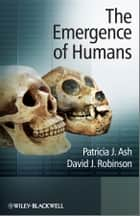 The Emergence of Humans ebook by Patricia J. Ash,David J. Robinson
