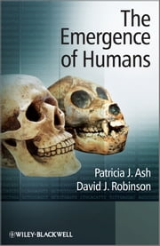 The Emergence of Humans - An Exploration of the Evolutionary Timeline ebook by Patricia J. Ash,David J. Robinson