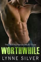Worthwhile - The Worthy Series, #3 ebook by Lynne Silver