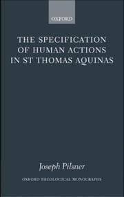 The Specification of Human Actions in St Thomas Aquinas ebook by Joseph Pilsner