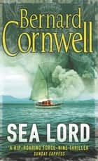 Sea Lord ebook by Bernard Cornwell