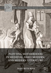 Plotting Motherhood in Medieval, Early Modern, and Modern Literature ebook by Kobo.Web.Store.Products.Fields.ContributorFieldViewModel