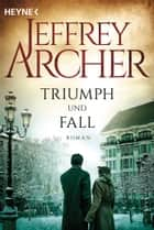 Triumph und Fall - Roman ebook by Jeffrey Archer, Lore Strassl