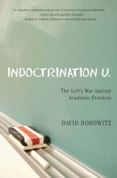 Indoctrination U - The Left's War Against Academic Freedom ebook by David Horowitz