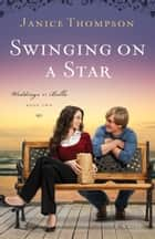Swinging on a Star (Weddings by Bella Book #2): A Novel - A Novel ebook by Janice Thompson