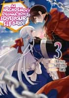 An Archdemon's Dilemma: How to Love Your Elf Bride (Manga Version) Volume 3 ebook by Fuminori Teshima, Hako Itagaki, Hikoki