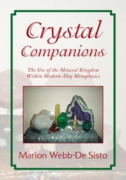 Crystal Companions - The Use of Mineral Kingdom Within Modern-Day Metaphysics ebook by Marion Webb-De Sisto