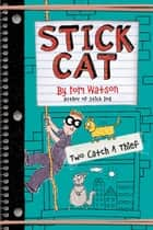 Stick Cat: Two Catch a Thief ebook by Tom Watson