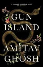 Gun Island - A spellbinding, globe-trotting novel by the bestselling author of the Ibis trilogy ebook by Amitav Ghosh