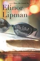 My Latest Grievance ebook by Elinor Lipman