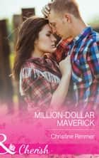 Million-Dollar Maverick (Mills & Boon Cherish) ebook by Christine Rimmer