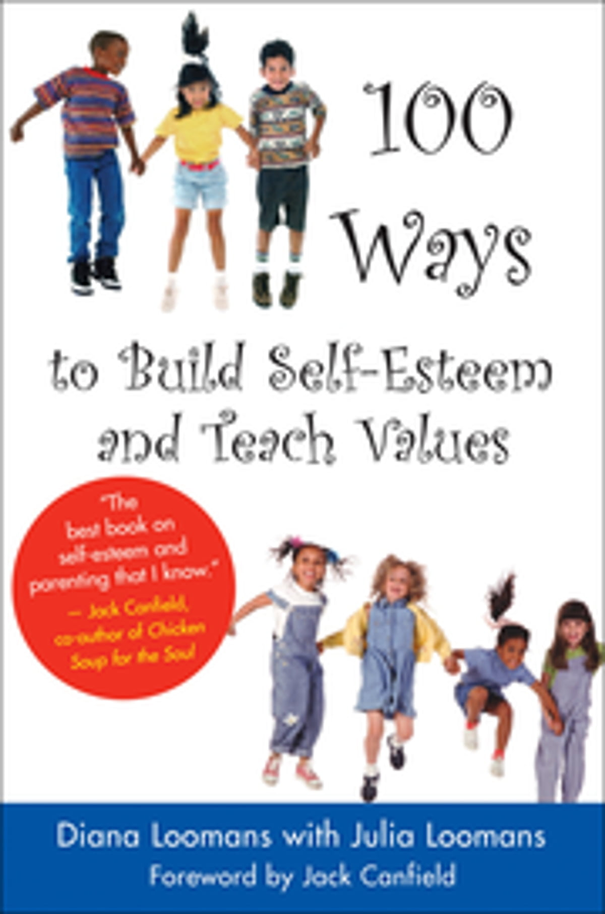 100 Ways to Build Self-Esteem and Teach Values eBook by Diana Loomans -  9781932073270 | Rakuten Kobo
