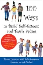 100 Ways to Build Self-Esteem and Teach Values ebook by Diana Loomans