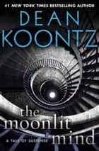 The Moonlit Mind (Novella) ebook by Dean Koontz