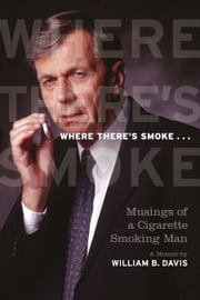 Where There's Smoke ... ebook by William B. Davis