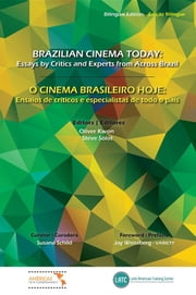 Brazilian Cinema Today - Essays by Critics and Experts from across Brazil ebook by Oliver Kwon,Steve Solot