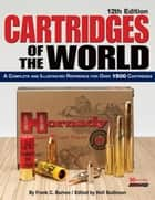 Cartridges of the World: A Complete and Illustrated Reference for Over 1500 Cartridges ebook by Frank C. Barnes