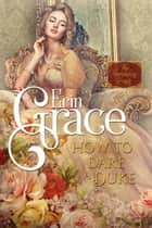 How to Dare a Duke - Scandalous Lords, #1 ebook by Erin Grace