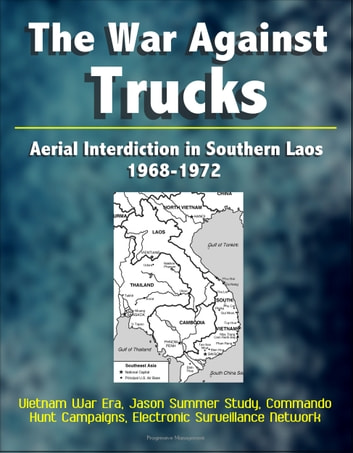 The War Against Trucks: Aerial Interdiction in Southern Laos, 1968-1972 - Vietnam War Era, Jason Summer Study, Commando Hunt Campaigns, Electronic Surveillance Network ekitaplar by Progressive Management