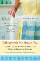 Talking with My Mouth Full ebook by Bonny Wolf,Scott Turow