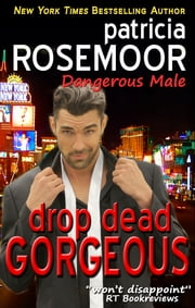 Drop Dead Gorgeous (Dangerous Male 1) ebook by Patricia Rosemoor