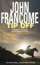 Tip Off - A deadly racing thriller with high stakes ebook by John Francome