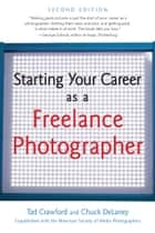 Starting Your Career as a Freelance Photographer ebook by Tad Crawford, Chuck DeLaney