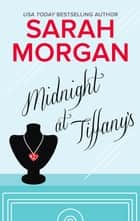 Midnight at Tiffany's - An International Bestseller ebook by Sarah Morgan