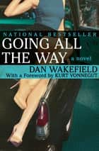 Going All the Way - A Novel ebook by Dan Wakefield, Kurt Vonnegut