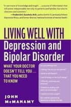 Living Well with Depression and Bipolar Disorder - What Your Doctor Doesn't Tell You...That You Need to Know ebook by John McManamy
