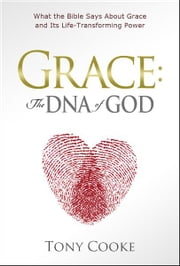 Grace: The DNA of God ebook by Tony Cooke