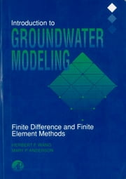 Introduction to Groundwater Modeling - Finite Difference and Finite Element Methods ebook by Herbert F. Wang,Mary P. Anderson