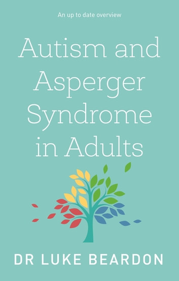 Autism and Asperger Syndrome in Adults ebook by Luke Beardon