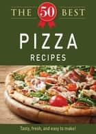 The 50 Best Pizza Recipes ebook by Adams Media