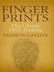 Finger Prints: The Classic 1892 Treatise ebook by Francis Galton