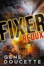 Fixer Redux ebook by Gene Doucette