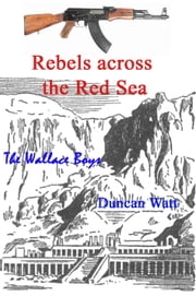 Rebels across the Red Sea ebook by Duncan Watt