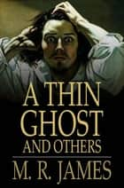 A Thin Ghost and Others ebook by M. R. James