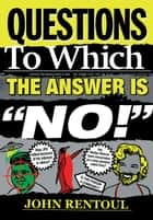 "Questions to Which the Answer is ""No!"" ebook by John Rentoul"