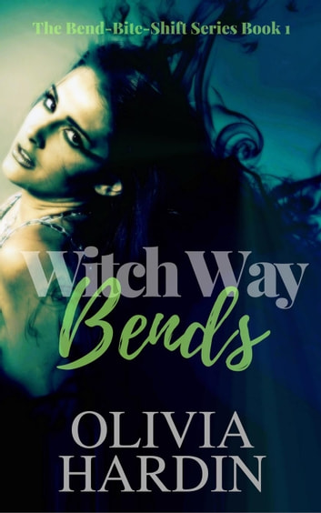 Witch Way Bends - Bend-Bite-Shift, #1 ebook by Olivia Hardin