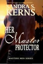 Her Master Protector ebook by Sandra S. Kerns