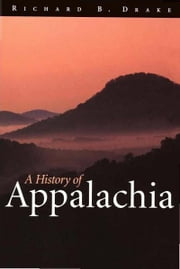 A History of Appalachia ebook by Richard B. Drake