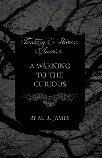 A Warning to the Curious (Fantasy and Horror Classics) ebook by M. R. James