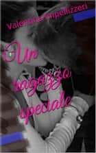 Un ragazzo speciale ebook by Valentina Impellizzeri