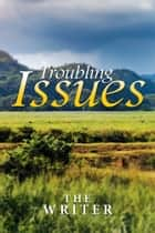 Troubling Issues ebook by The Writer