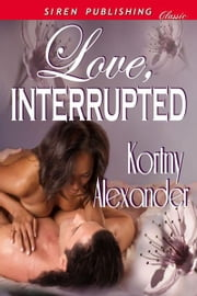 Love, Interrupted ebook by Kortny Alexander