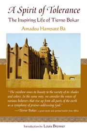 A Spirit of Tolerance - The Inspiring Life of Tierno Bokar ebook by Amadou Ba
