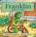 Franklin Rides a Bike ebook by Paulette Bourgeois,Brenda Clark