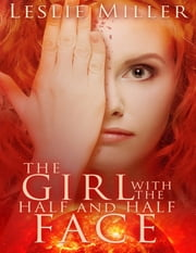 The Girl With the Half and Half Face ebook by Leslie Miller